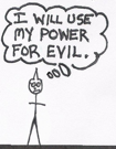 Theater manager vows to use his newfound power for evil.
