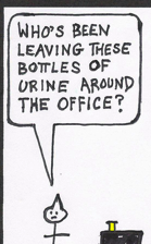 """Word balloon: Someone says, """"Who's been leaving these bottles of urine around the office?"""""""