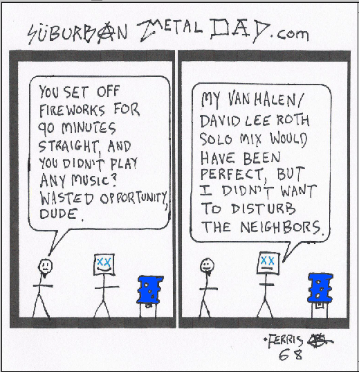 """At the water cooler, one guy says, """"You set off fireworks for 90 minutes, but didn't play any music? Wasted opportunity, dude!"""" Suburban Metal Dad says, """"I know. My Van Halen-David Lee Roth solo mix would have been perfect, but I didn't want to disturb the neighbors."""""""