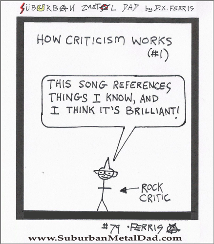 "How Criticism Works, Example Number 1. A critic says, ""This song references things I know, and I think it's brilliant!"""