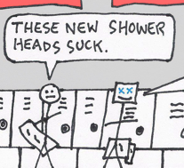 "Teaser: A man at the gym says, ""These new shower heads suck."""
